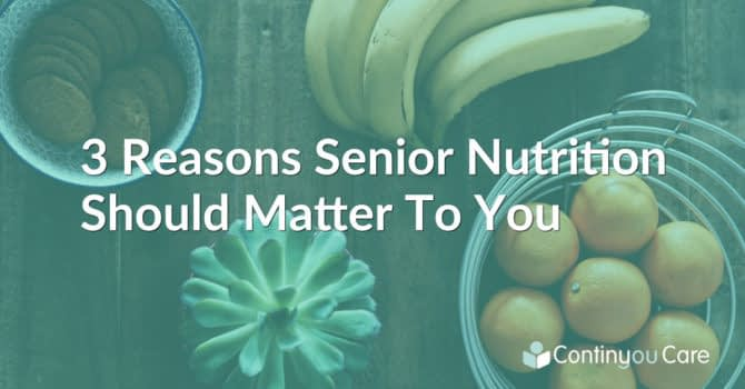 3 Reasons Why Senior Nutrition Should Matter to YOU