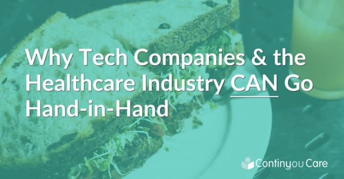 Why Tech Companies & the Healthcare Industry CAN Go Hand-in-Hand